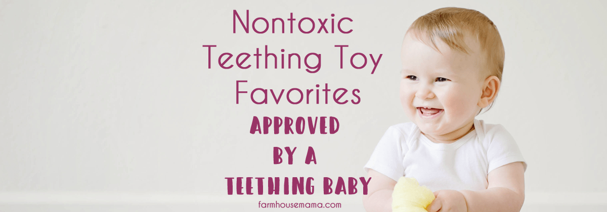 nontoxic teething toys approved by a teething baby!
